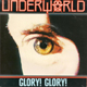 Underworld, Glory ! Glory !